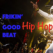 Frikin' Good Hip Hop Beat de Various Artists
