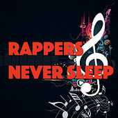 Rappers Never Sleep de Various Artists