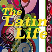 The Latin Life von Various Artists