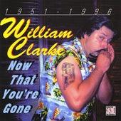 Now That You're Gone de William Clarke