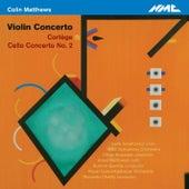 Colin Matthews: Violin Concerto, Cortège & Cello Concerto No. 2 by Various Artists