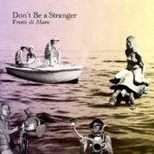 Frutti di Mare by Don't Be A Stranger