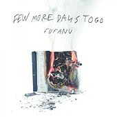 Few More Days to Go (Deluxe) by Fufanu