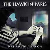 Dream with You by The Hawk In Paris