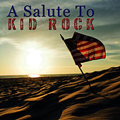 A Salute To Kid Rock by The Rock Heroes