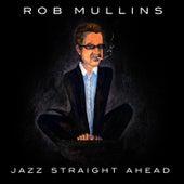 Jazz Straight Ahead by Rob Mullins