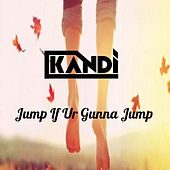 Jump If Ur Gunna Jump by Kandi