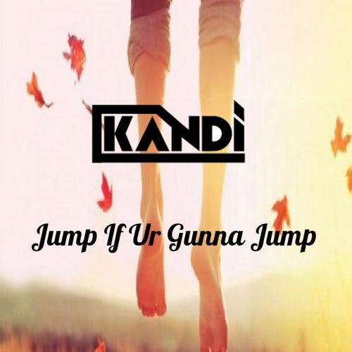 Jump If Ur Gunna Jump by Kandi