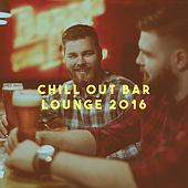 Chill Out Bar Lounge 2016 by Various Artists