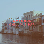 Mykonos Chillout Bar by Various Artists