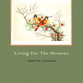 Living For The Moment von Ornette Coleman