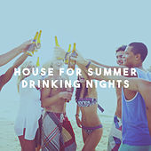 House for Summer Drinking Nights by Various Artists
