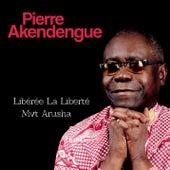 Libérée la liberté - Mvt arusha de Pierre Akendengue