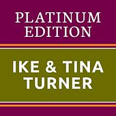 Ike & Tina Turner - Platinum Edition (The Greatest Hits Ever!) von Ike and Tina Turner