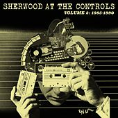 Sherwood At The Controls: Volume 2 1985 - 1990 by Various Artists