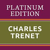 Charles Trenet - Platinum Edition (The Greatest Hits Ever!) de Charles Trenet