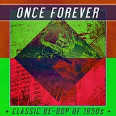 Once Forever - Classic Be-Bop of 1950s de Various Artists