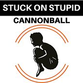 Cannonball by Stuck oN Stupid