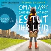 Oma lässt grüßen und sagt, es tut ihr leid (Ungekürzte Lesung) von Fredrik Backman