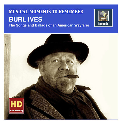 Musical Moments to Remember: Burl Ives - Songs & Ballads of an American Wayfarer (2016 Remaster) by Burl Ives