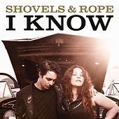 I Know by Shovels & Rope