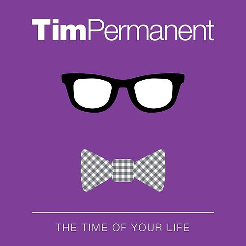 The Time of Your Life by TimPermanent