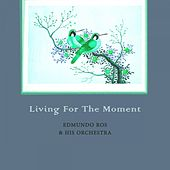Living For The Moment by Edmundo Ros
