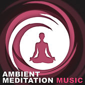Ambient Meditation Music – Sounds of Healing Nature to Deep Meditation, Feel Pure Relaxation, Yoga Music, Sound Therapy by Relax - Meditate - Sleep