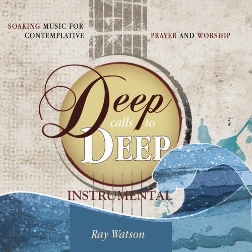 Deep Calls to Deep (Instrumental Soaking Music) by Ray Watson