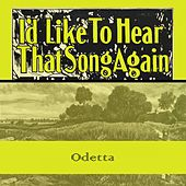 Id Like To Hear That Song Again by Odetta