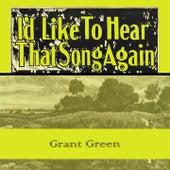 Id Like To Hear That Song Again van Grant Green