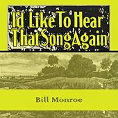 Id Like To Hear That Song Again by Bill Monroe