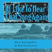 Id Like To Hear That Song Again by Bert Kaempfert