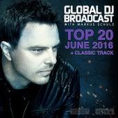 Global DJ Broadcast - Top 20 June 2016 by Various Artists