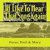 Id Like To Hear That Song Again de Peter, Paul and Mary