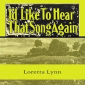 Id Like To Hear That Song Again by Loretta Lynn