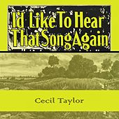 Id Like To Hear That Song Again von Cecil Taylor