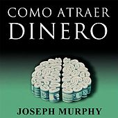 Como Atraer Dinero by Joseph Murphy