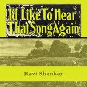Id Like To Hear That Song Again von Ravi Shankar