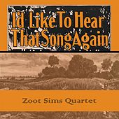Id Like To Hear That Song Again by Zoot Sims