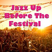 Jazz Up Before The Festival von Various Artists