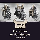 For Honor or for Honour by Dan Bull