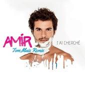 J'ai cherché (Tom Maiz Remix) de Amir