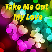 Take Me Out My Love by Various Artists