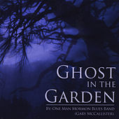 Ghost in the Garden by One Man Mormon Blues Band