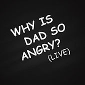 Why Is Dad so Angry (Live) by Jim Colliton