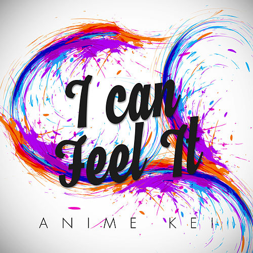 I Can Feel It by Anime Kei