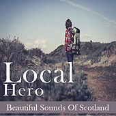Local Hero:  Beautiful Sounds of Scotland by Various Artists