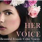 Her Voice: Beautiful Female Celtic Voices di Various Artists