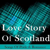 Love Story of Scotland: Songs of Pride & Romance by Various Artists